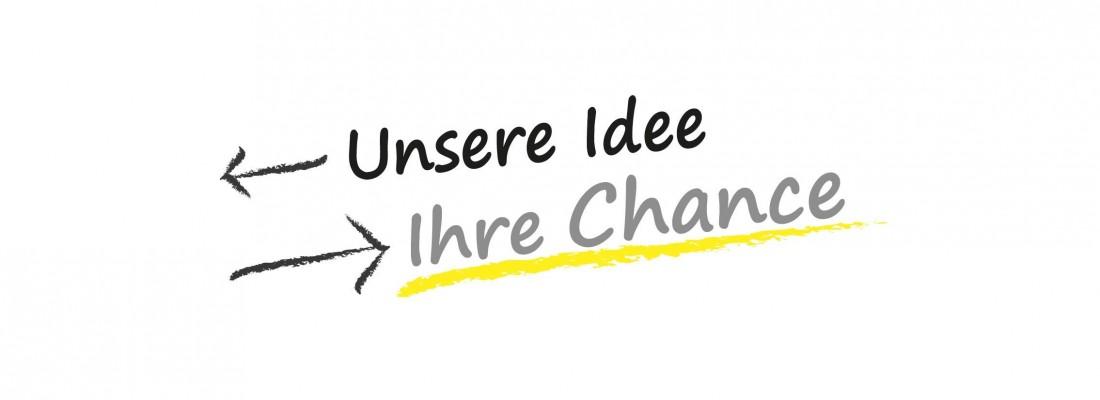 Unsere Idee Ihre Chance